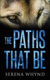 The Paths That Be by Serena Whynd