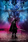 Ragged Heroes: An Epic Fantasy Anthology