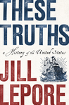 These Truths by Jill Lepore