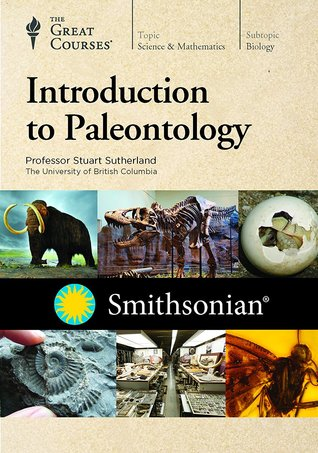 The Great Courses -   Introduction to Paleontology  - Stuart Sutherland, Ph.D.