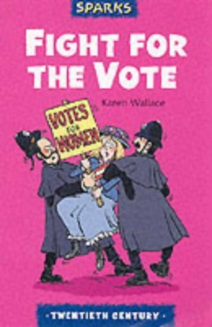 Fight For The Vote: A Tale About Suffragettes