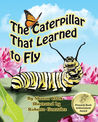 The Caterpillar That Learned to Fly: A Children's Nature Picture Book, a Fun Caterpillar and Butterfly Story for Kids