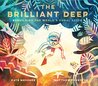 The Brilliant Deep: Rebuilding the World's Coral Reefs: The Story of Ken Nedimyer and the Coral Restoration Foundation