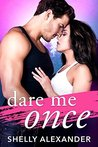 Dare Me Once by Shelly Alexander