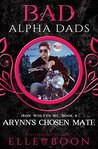 Arynn's Chosen Mate: Bad Alpha Dads (Iron Wolves MC, #8)