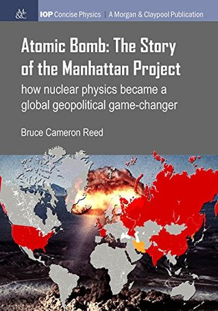Atomic Bomb: The Story of the Manhattan Project: How Nuclear Physics Became a Global Geopolitical Game-changer