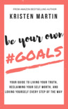 Be Your Own #Goals by Kristen Martin
