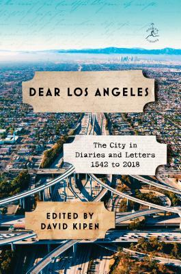 Dear Los Angeles: The City in Diaries and Letters, 1542 to 2018