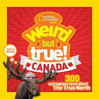 Weird But True Canada: 300 Outrageous Facts about the True North