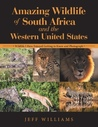 Amazing Wildlife of South Africa and the Western United States by Jeff Williams