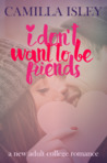 I Don't Want To Be Friends (Just Friends, #4)