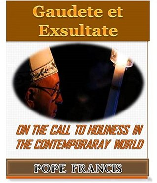 Gaudete et Exsultate--Rejoice and be glad: On the call to holiness in the contemporary world