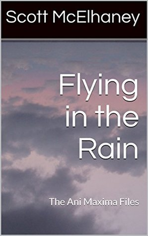 Flying in the Rain: The Ani Maxima Files #5