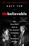 Unbelievable by Katy Tur