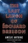 The Last Laugh of Edouard Bresson by Amélie Antoine