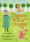 Tigers and Tea With Toppy by Barbara Kerley