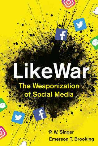 LikeWar: The Weaponization of Social Media