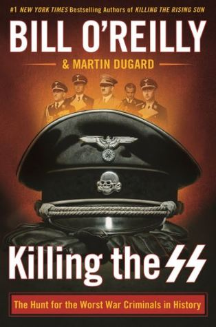 Killing the SS: The Hunt for the Worst War Criminals in History (Killing)