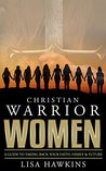 Christian Warrior Women by Lisa Hawkins