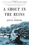 A Shout in the Ruins by Kevin Powers