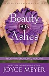 Beauty For Ashes: Receiving Emotional Healing (Revised Edition)