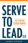 Serve to Lead by James Strock