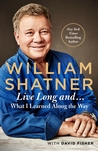 Live Long and. . .What I Learned Along the Way by William Shatner