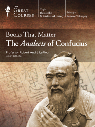 The Great Courses - Books that Matter - The Analects of Confucius - Robert Andre LaFleur, Ph.D.
