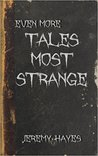 Even More Tales Most Strange by Jeremy Hayes