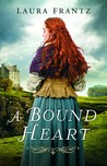 A Bound Heart by Laura Frantz