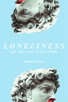 Loneliness, and Other Ways to Split a Body by Kanika Lawton