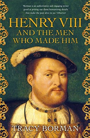 Henry VIII and the men who made him: The secret history behind the Tudor throne