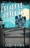 The Dreadful Objects by Chris     Cooper