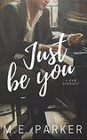 Just Be You by M.E.  Parker