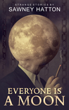 Everyone Is a Moon by Sawney Hatton