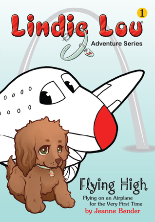Flying High, Flying on an Airplane for the Very First Time (Lindie Lou Adventure Series, Book 1 - 2nd Edition)