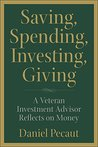 Saving, Spending, Investing, Giving by Daniel  Pecaut
