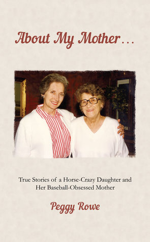 About My Mother... True Stories of a Horse-Crazy Daughter and Her Baseball-Obsessed Mother