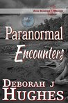 Paranormal Encounters by Deborah J. Hughes