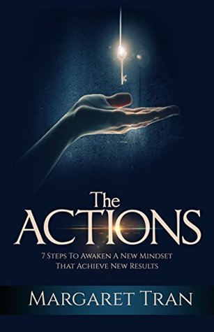 The Actions: 7 Steps To Awaken A New Mindset To Achieves New Results.