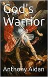 God's Warrior by Anthony Aidan