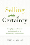 Selling with Certainty by Terry H. Monroe