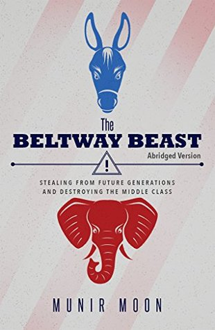 The Beltway Beast Abridged Version: Stealing from Future Generations and Destroying the Middle Class