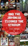 And the Japanese cleaned the stadium by Matthew   Rowe