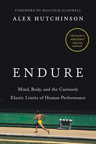 Mind, Body, and the Curiously Elastic Limits of Human Performance - Alex Hutchinson