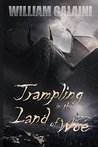 Trampling in the Land of Woe by William L.J. Galaini
