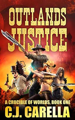 Outlands Justice, A Crucible of Worlds Book 1 - C.J. Carella