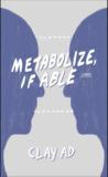 Metabolize, if Able by Clay Ad
