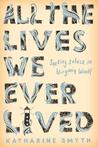 All the Lives We Ever Lived by Katharine Smyth
