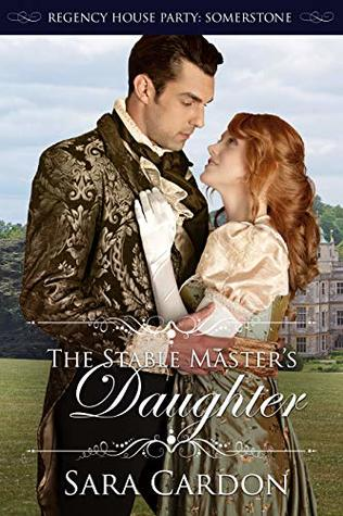 The Stable Master's Daughter (Regency House Party: Somerstone #4)